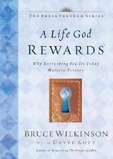 Breakthrough Ser.: A Life God Rewards : Why Everything You Do Today Matters...