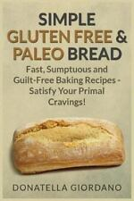 Simple Gluten Free & Paleo Bread: Fast, Scrumptious and Guilt-Free Baking Recipe
