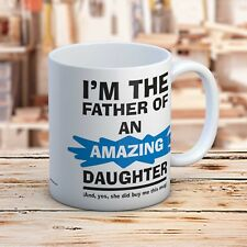 I'm The Father of an Amazing Daughter Fun Father's Day Christmas Gift Mug
