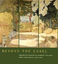 Beyond the Easel: Decorative Painting by Bonnard, Vuillard, Denis, and Roussel,