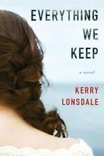 Everything We Keep : A Novel by Kerry Lonsdale (2016, Paperback)