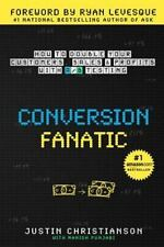 Conversion Fanatic: How To Double Your Customers, Sales and Profits With A/B Tes