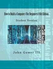 How to Build a Computer (for Beginners) 6th Edition : Student Version by John...