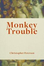 Monkey Trouble : The Scandal of Posthumanism by Christopher Peterson (2017,...