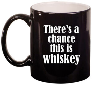 11oz Ceramic Coffee Tea Mug Glass Cup There's A Chance This Is Whiskey
