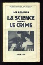 LA SCIENCE CONTRE LE CRIME    H.M. ROBINSON    CRIMINOLOGIE   Ed. PAYOT  EO 1941