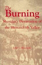The Burning : Sheridan's Devastation of the Shenandoah Valley, John L. Heatwole,