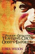 The Peabody- Ozymandias Traveling Circus and Oddity Emporium by F. Wilson (2009, Trade Paperback)