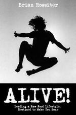 Alive! : Leading a Raw Food Lifestyle, Destined to Make You Soar by Brian...