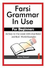 Farsi Grammar in Use: for Beginners : An Easy-To-Use Guide with Clear Rules a...