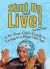 Shut Up and Live! (You Know How): A 93-Year-Old's Guide to Living to a Ripe Old