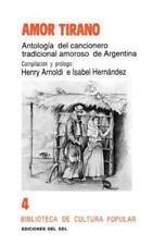 Amor Tirano : Antología Del Cancionero Tradicional Amoroso de Argentina by...