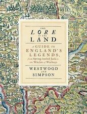 THE LORE OF THE LAND By Jennifer Westwood Simpson A Guide to England's Legends