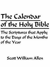The Calendar of the Holy Bible : The Scriptures that Apply to the Days of the...