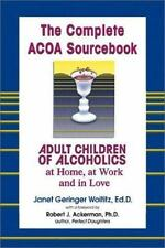 The Complete ACOA Sourcebook: Adult Children of Alcoholics at Home, at Work and