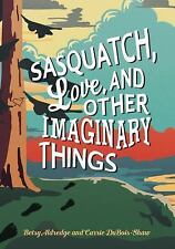 New - Sasquatch, Love, and Other Imaginary Things