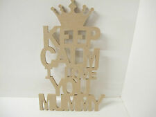 KEEP CALM I LOVE YOU MUMMY sign 6mm thick