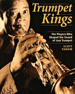TRUMPET KINGS: The Players Who Shaped the Sound of Jazz Trumpet by Scott Yanow