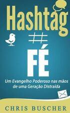 Fe Hashtag : Um Evangelho Poderoso NAS Maos de Uma Geracao Distraida by Chris...
