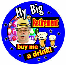 PERSONALISED BIRTHDAY BADGE (MY BIG RETIREMENT) - PHOTO, ANY COLOURS - BRAND NEW