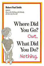 NEW Where Did You Go? Out. What Did You Do? Nothing. by Robert Paul Smith