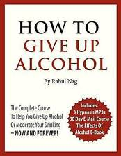How To Give Up Alcohol: The Complete Course To Help You Give Up Alcohol Or Moder
