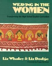 Weaving in the Women : Transforming the High School English Curriculum by Liz...