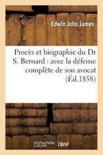Proces et Biographie du Dr S. Bernard : Avec la Defense Complete de Son...