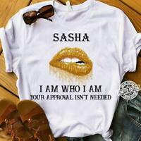 Sasha I Am Who I Am Your Approval Isn't Needed Shirt,100% Cotton, Size: S - 4 XL