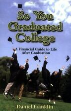 So You Graduated College: A Financial Guide to Life After Graduation Daniel Fran