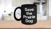 Save the Prairie Dog Mug Black Coffee Cup Funny Gift Rancher Farmer Cattleman