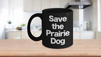 Save the Prairie Dog Mug Black Coffee Cup Funny Gift for Rancher Farmer Cattlema