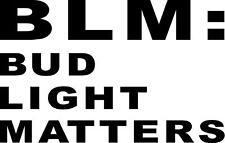 BLM  bud light matters  beer drink   VINYL DECAL STICKER 5915