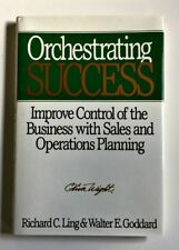 Orchestrating Success : Improve Control of the Business with Sales and Operation