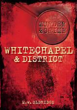 Murder & Crime Whitechapel & District (Murder & Crime),M W Oldridge,New