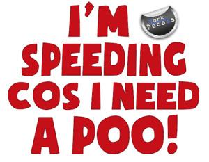 I'm Speeding Cos i Need a Poo, Fun, Car, Van, Wall, Door, Vinyl, Decal, Sticker