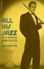 All His Jazz : The Life and Death of Bob Fosse by Martin Gottfried (2003, PB)