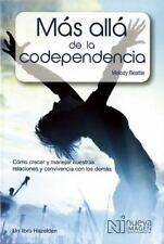 Mas Alla de la Codependencia Beyond Codependency: Como Crecer y Manejar nuestr