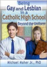 Being Gay and Lesbian in a Catholic High School: Beyond the Uniform (Haworth Gay