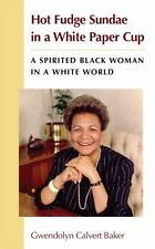 Hot Fudge Sundae in a White Paper Cup: A Spirited Black Woman in a White World