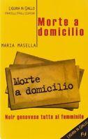 Morte A Domicilio,Maria Masella  ,Fratelli Frilli Editori,