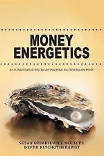 Money Energetics: An In Depth Look at Why You are Paid What You Think You Are Wo