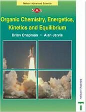 Organic Chemistry, Energetics, Kinetics and Equilibrium (Nelson Advanced Scien,