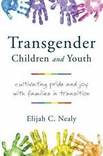 TRANSGENDER CHILDREN AND YOUTH - NEALY, ELIJAH C. - NEW HARDCOVER BOOK