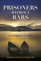 Prisoners Without Bars A Caregiver's Tale 9781608082056 | Brand New