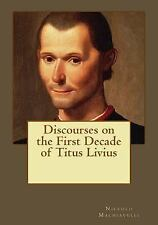 Discourses on the First Decade of Titus Livius: By Machiavelli, Niccol? Andra...