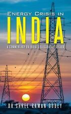 Energy Crisis in India : A Commentary on India's Electricity Sector by Shree...