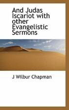 And Judas Iscariot with Other Evangelistic Sermons: By J Wilbur Chapman