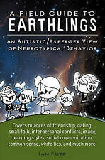 A Field Guide to Earthlings An Autistic/Asperger View of Neurot... 9780615426198