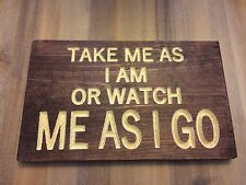 Take Me As I Am Sign (Carved)(Pick your own stain)
